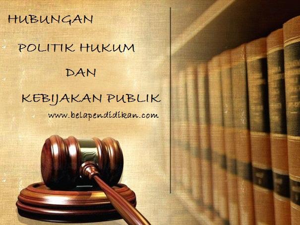 Hubungan timbal balik politik hukum dan kebijakan publik