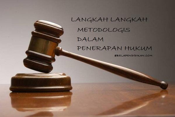 Langkah langkah metodologis penerapan hukum