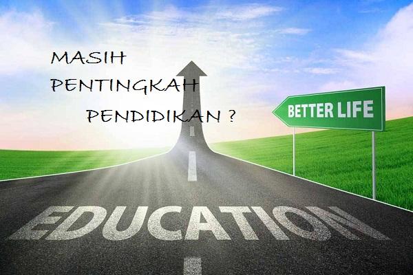 Masih pentingkah pendidikan