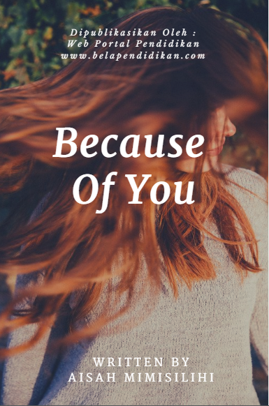 Cerpen : Because of you