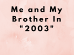 Cerpen : Me and my brother in 2003