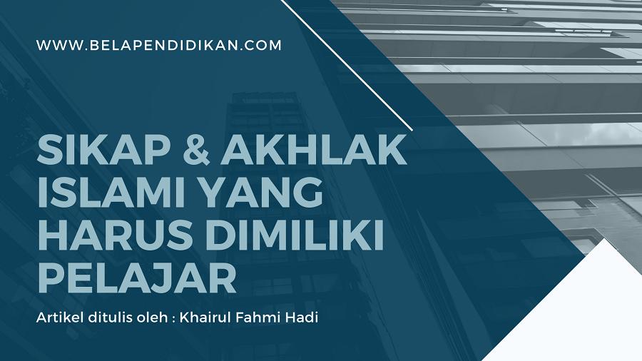 sikap dan akhlak islami yang harus dimiliki pelajar masa kini
