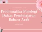Problematika Fonologi Dalam Pembelajaran Bahasa Arab