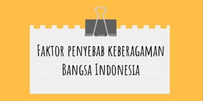 Faktor Penyebab Keberagaman Suku Bangsa dan Budaya di Indonesia