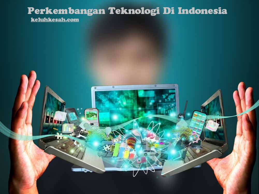 Perkembangan teknologi di indonesia